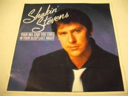 SHAKIN' STEVENS - Your Ma Said You Cried In Your Sleep Last Night / Its Good For You (Baby)